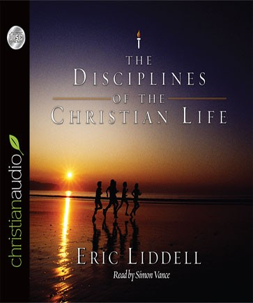 The Disciplines of the Christian Life by Eric Liddell