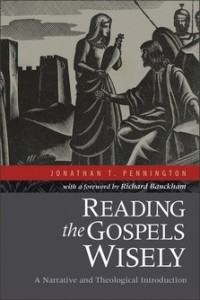Pennington, Jonathan T., Reading the Gospels Wisely: A Narrative and Theological Introduction