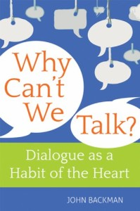 Why Can't We Talk? Christian Wisdom on Dialogue as a Habit of the Heart  John Backman