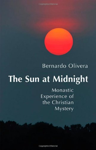 The Sun at Midnight: Monastic Experience of the Christian Mystery  Bernardo Olivera