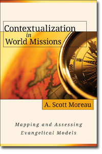 Contextualization in World Missions: Mapping and Assessing Evangelical Models by A. Scott Moreau