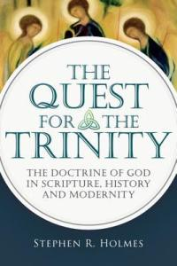 Holmes, Stephen R. The Quest for the Trinity: The Doctrine of God in Scripture, History and Modernity
