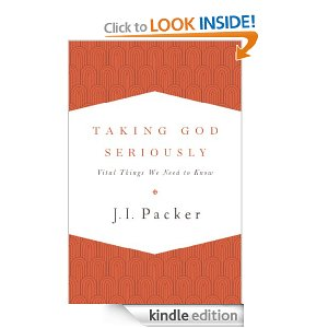 Taking God Seriously by J. I. Packer