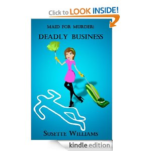 Maid for Murder: Deadly Business by Susette Williams