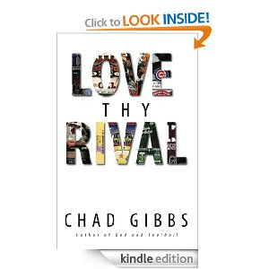 Love Thy Rival: What Sports' Greatest Rivalries Teach Us About Loving Our Enemies by Chad Gibbs