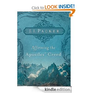Affirming the Apostles' Creed by JI Packer