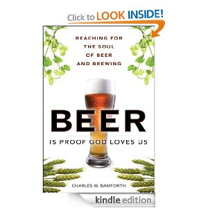Beer Is Proof God Loves Us: Reaching for the Soul of Beer and Brewing by Charles W. Bamforth