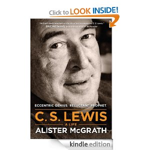 CS Lewis: A Life - Eccentric Genius, Reluctant Prophet by Alister McGrath
