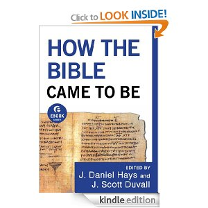 How the bible Came to Be by J Daniel Hays and J Scott Duvall