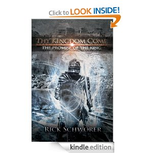 Thy Kingdom Come: The Promise of The King by Rick Schworer