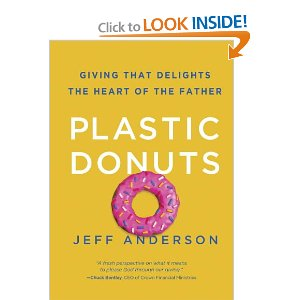 Plastic Donuts: Giving that Delights the Heart of the Father by Jeff Anderson