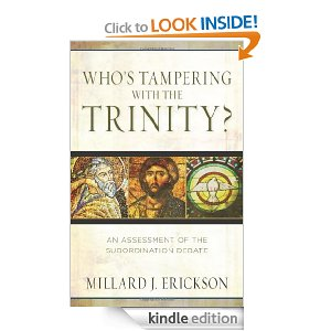 Who's Tampering With the Trinity? An Assessment of the Subordination Debate by Millard Erickson