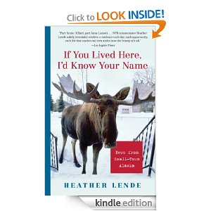 If You Lived Here, I'd Know Your Name: News From Small Town Alaska by Heather Lende