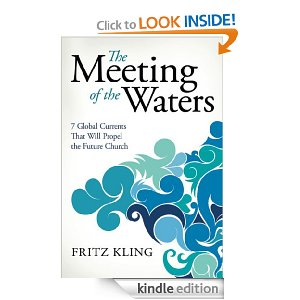 The Meeting of the Waters: 7 Global Currents That Will Propel the Future Church by Fritz Kling