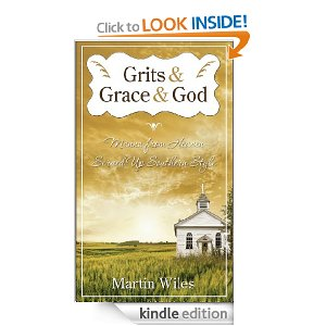 Grits & Grace & God: Manna From Heaven Served Up Southern Style by Martin Wiles