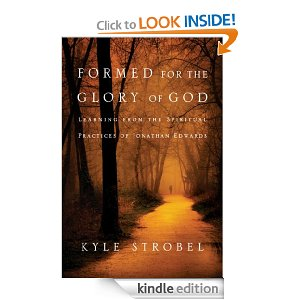 Formed for the Glory of God: Learning from the Spiritual Practices of Jonathan Edwards by Kyle Strobel
