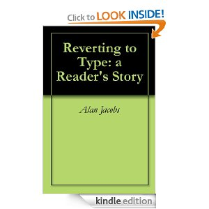 Reverting to Type: A Reader's Story by Alan Jacobs
