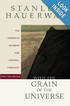 With the Grain of the Universe: The Church's Witness and Natural Theology by Stanley Hawerwas
