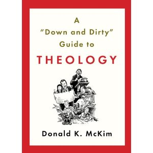 A 'Down and Dirty' Guide to Theology by Donald McKim