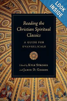 Reading the Christian Spiritual Classics: A Guide for Evangelicals