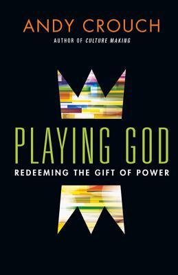Playing God by Andy Crouch