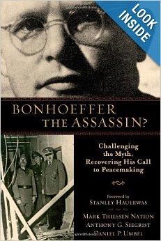 http://www.amazon.com/Bonhoeffer-Assassin-Challenging-Recovering-Peacemaking/dp/0801039614/