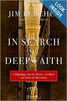 In Search of Deep Faith: A Pilgrimage into the Beauty, Goodness and Heart of Christianity by Jim Belcher