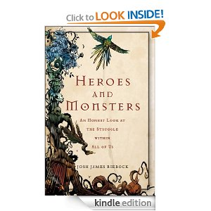 Heroes and Monsters: An Honest Look at What It Means to Be Human by Josh James Riebock