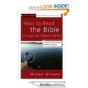How to Read the Bible through the Jesus Lens: A Guide to Christ-Focused Reading of Scripture by Michael James Williams