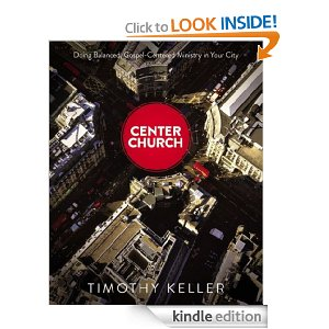 Center Church: Doing Balanced, Gospel-Centered Ministry in Your City by Tim Keller