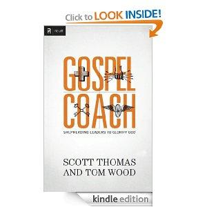 Gospel Coach: Shepherding Leaders to Glorify God by Scott Thomas and Tom Wood