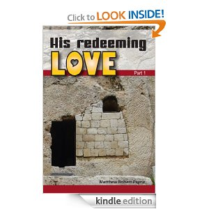 His Redeeming Love Part 1: Autobiography of Matthew Robert Payne