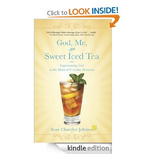 God, Me, and Sweet Iced Tea: Experiencing God in the Midst of Everyday Moments by Rose Chandler Johnson