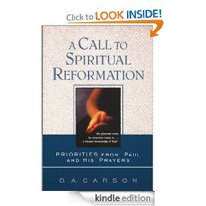 A Call to Spiritual Reformation: Priorities from Paul and His Prayers by DA Carson