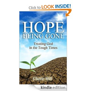 Hope Being Gone: Trusting God in the Tough Times by Cherie Hill