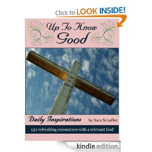 Up To Know Good: Daily Devotions for Your Quiet Time in an Image Rich Devotional Book by Sara Schaffer