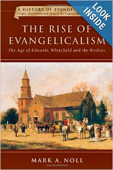 The Rise of Evangelicalism: The Age of Edwards, Whitefield and the Wesleys by Mark Noll