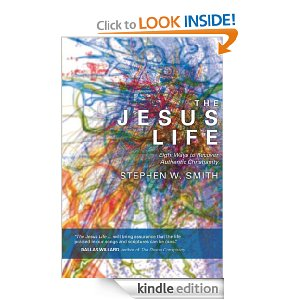 The Jesus Life: Eight Ways to Recover Authentic Christianity by Stephen Smith