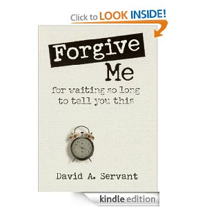 Forgive Me for Waiting So Long to Tell You This by David Servant