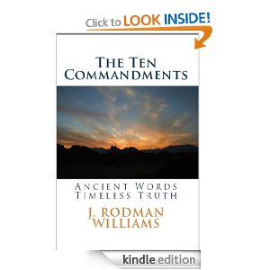 THE TEN COMMANDMENTS: Ancient Words – Timeless Truth by J Rodman Williams