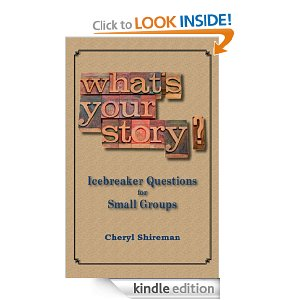 What's Your Story? Icebreaker Questions for Small Groups by Cheryl Shireman