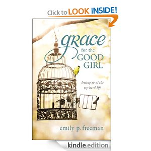 Grace for the Good Girl: Letting Go of the Try-Hard Life by Emily Freeman