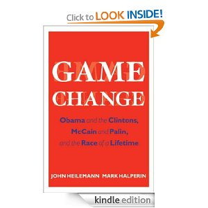 Game Change: Obama and the Clintons, McCain and Palin, and the Race of a Lifetime by John Heilemann and Mark Halperin