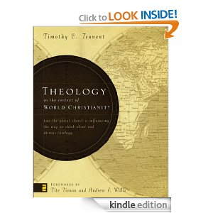 Theology in the Context of World Christianity: How the Global Church Is Influencing the Way We Think about and Discuss Theology by Timothy Tennent