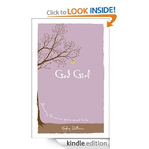 God Girl: Becoming the Woman You're Meant to Be by Hayley DiMarco