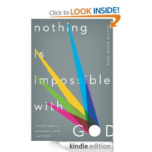 Nothing Is Impossible with God: Reflections on Weakness, Faith, and Power by Rose Marie Miller
