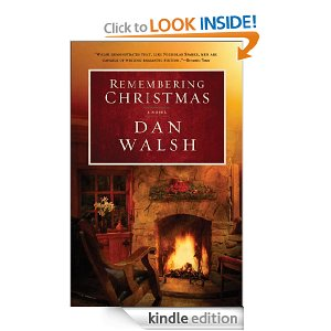 Remembering Christmas: A Novel by Dan Walsh