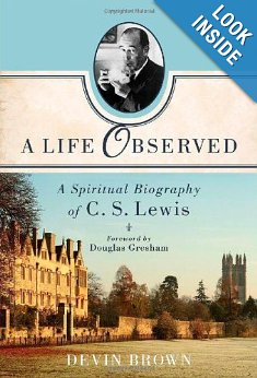 A Life Observed: A Spiritual Biography of C. S. Lewis by by Devin Brown