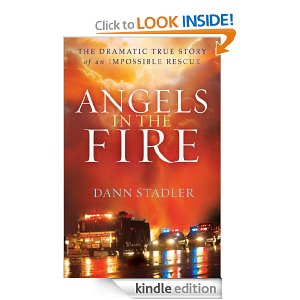 Angels in the Fire: The Dramatic True Story of an Impossible Rescue by Dann Stadler