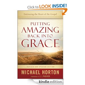 Putting Amazing Back into Grace: Embracing the Heart of the Gospel by Michael Horton